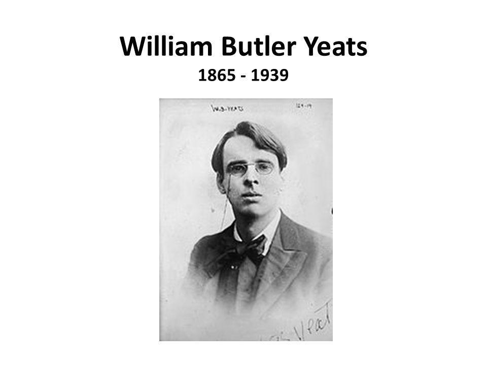 William Butler Yeats 1865 - 1939