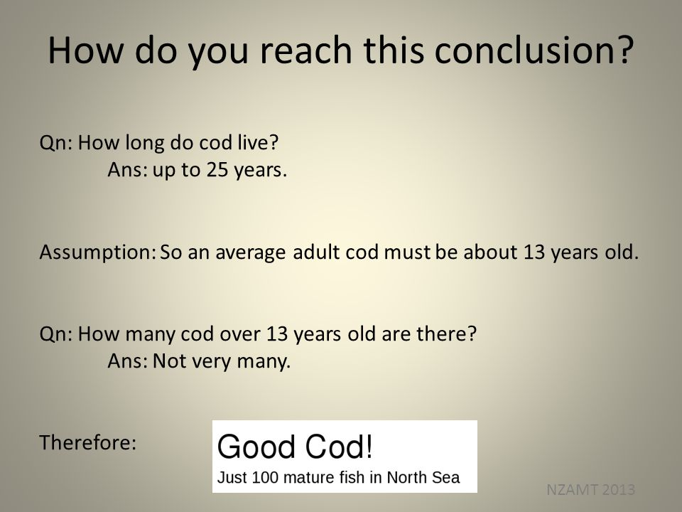 How do you reach this conclusion? Qn: How long do cod live? Ans: up to 25 years. Assumption: So an average adult cod must be about 13 years old. Qn: H