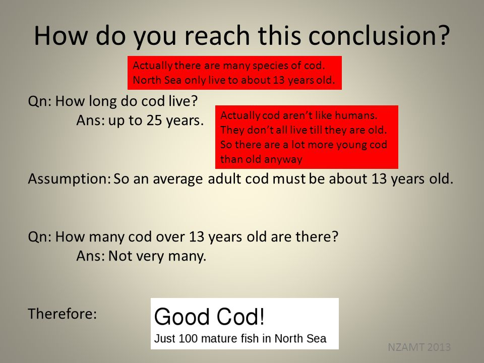 How do you reach this conclusion. Qn: How long do cod live.
