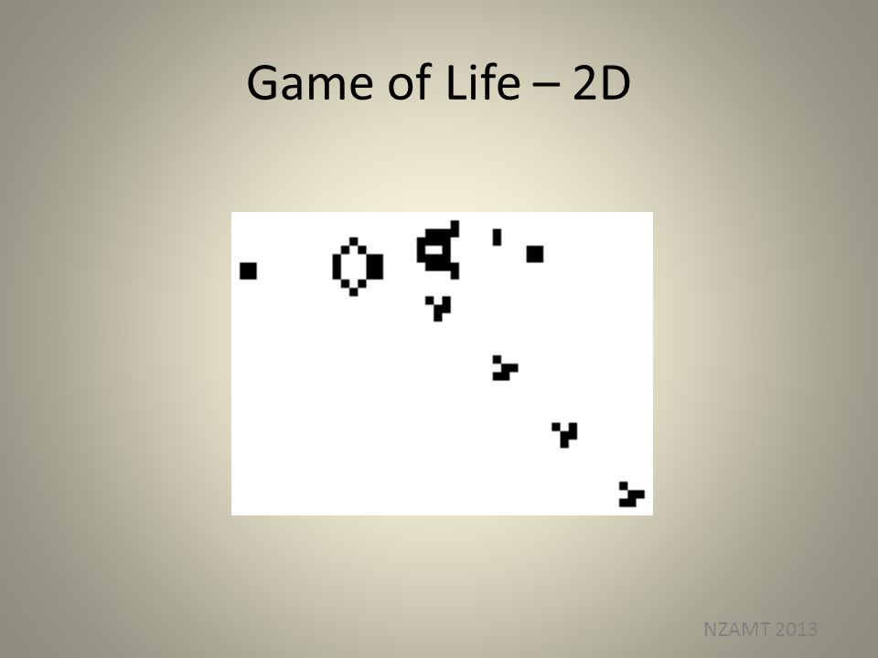 Game of Life – 2D NZAMT 2013