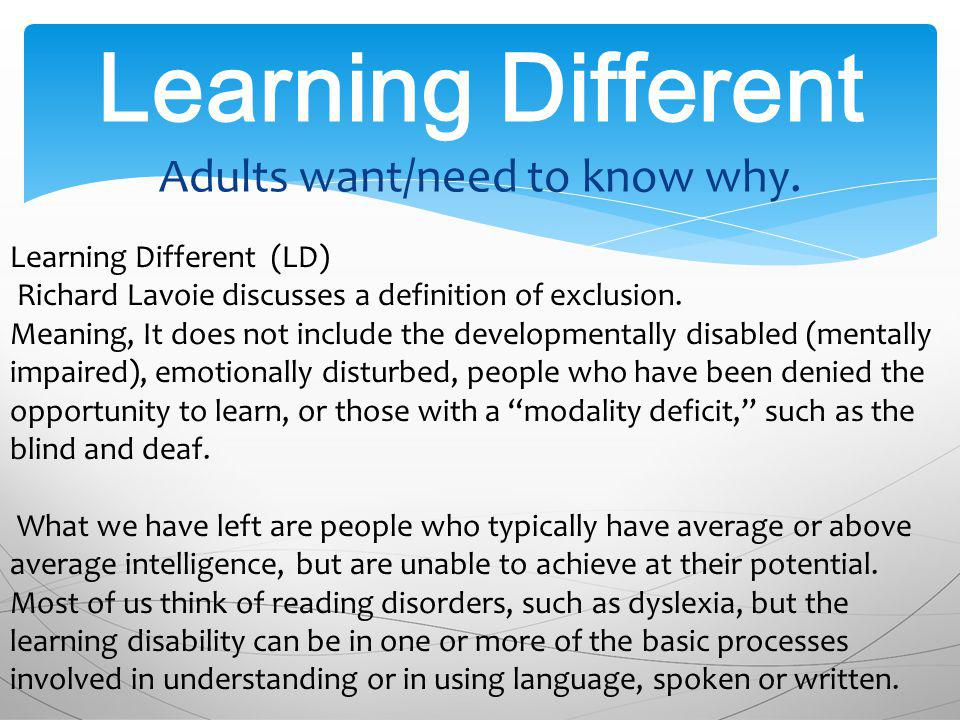 Learning Different Adults want/need to know why.