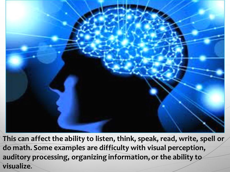This can affect the ability to listen, think, speak, read, write, spell or do math.