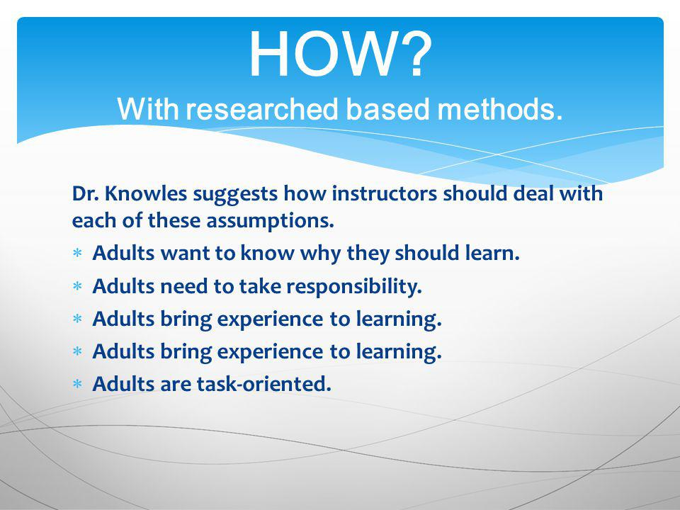 Dr. Knowles suggests how instructors should deal with each of these assumptions.