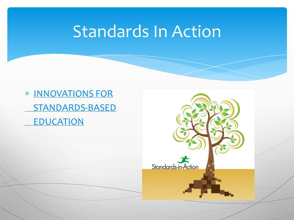Standards In Action INNOVATIONS FOR STANDARDS-BASED EDUCATION