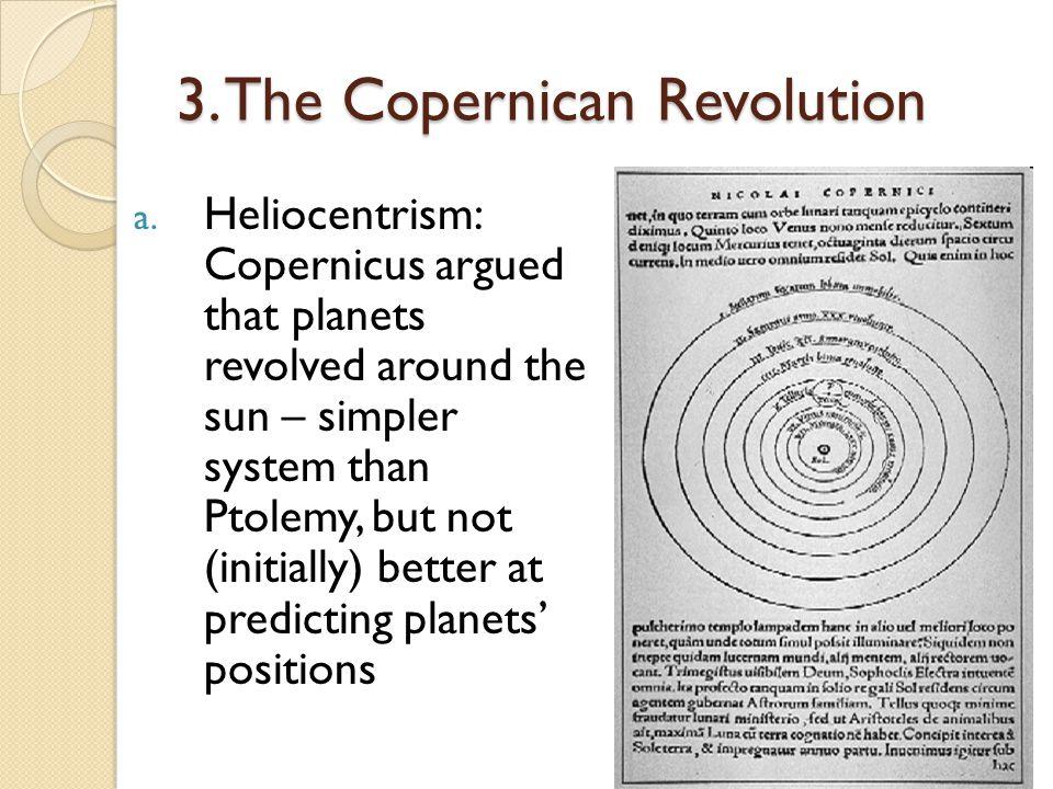 3.The Copernican Revolution a.