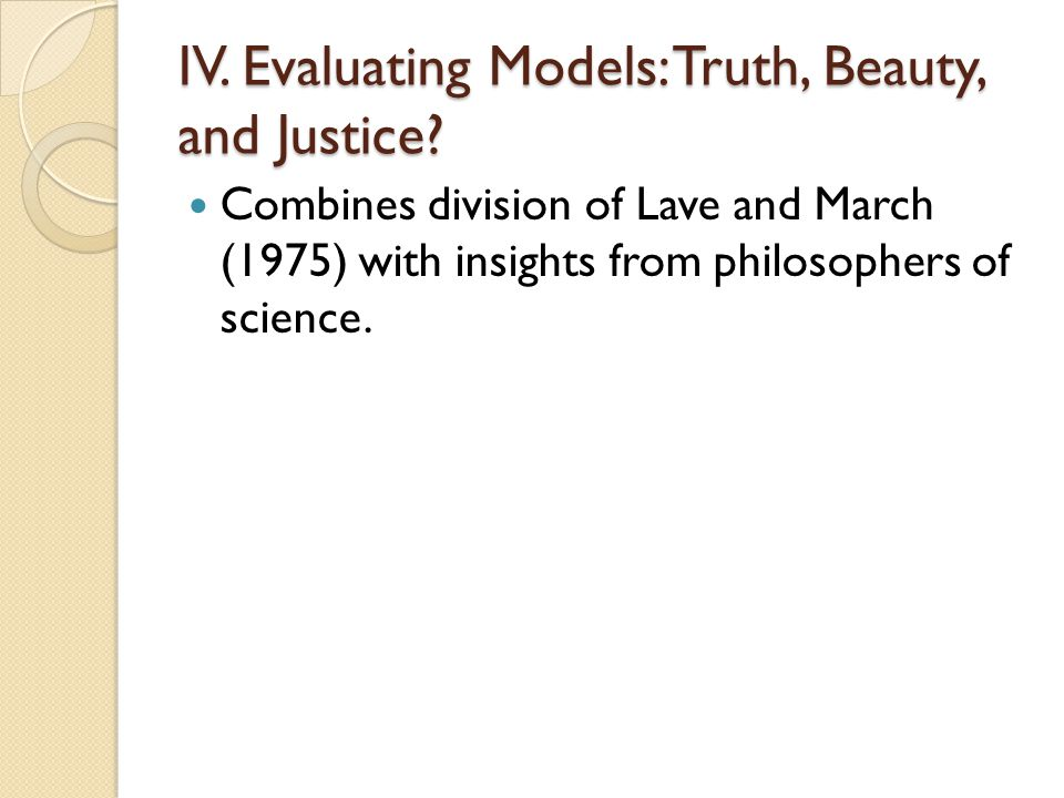 IV.Evaluating Models: Truth, Beauty, and Justice.