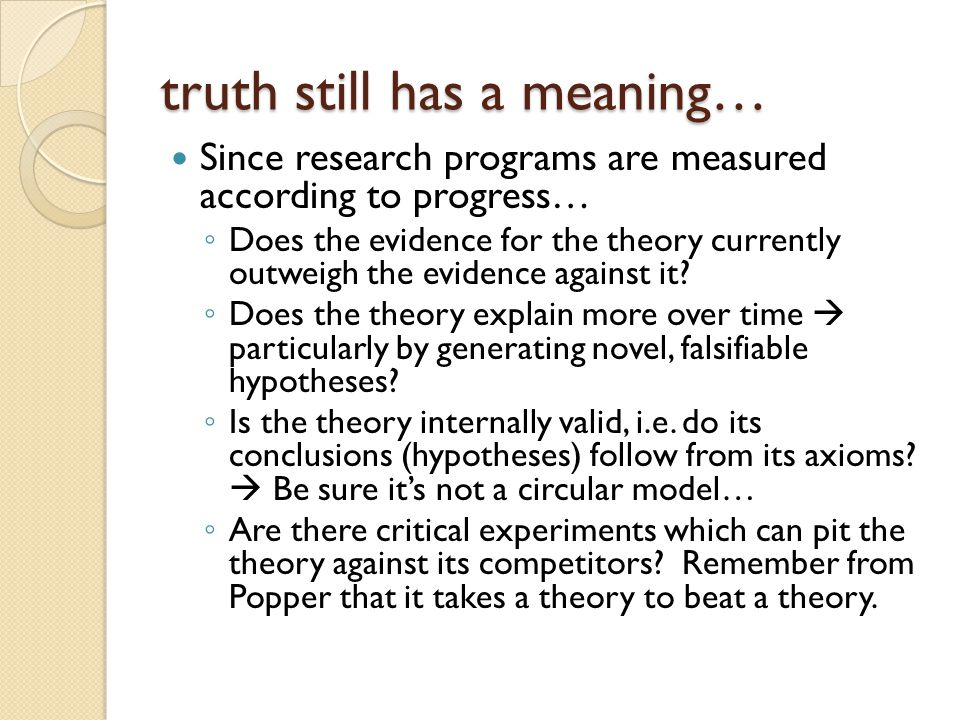 truth still has a meaning… Since research programs are measured according to progress… Does the evidence for the theory currently outweigh the evidence against it.