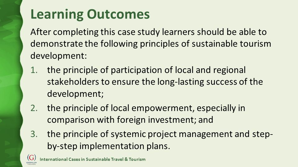 International Cases in Sustainable Travel & Tourism Study Questions 1.What are the relevant principles for sustainable tourism development in this case.