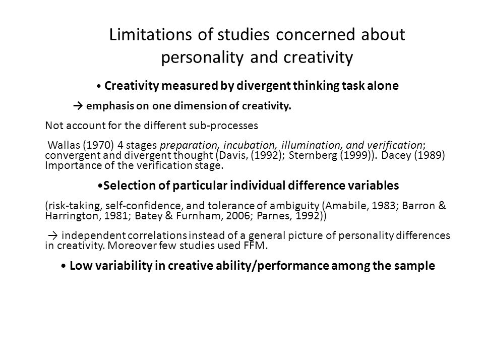Limitations of studies concerned about personality and creativity Creativity measured by divergent thinking task alone emphasis on one dimension of cr