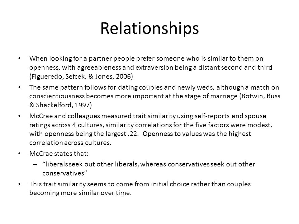 Relationships When looking for a partner people prefer someone who is similar to them on openness, with agreeableness and extraversion being a distant