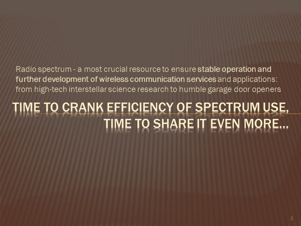 Radio spectrum - a most crucial resource to ensure stable operation and further development of wireless communication services and applications: from