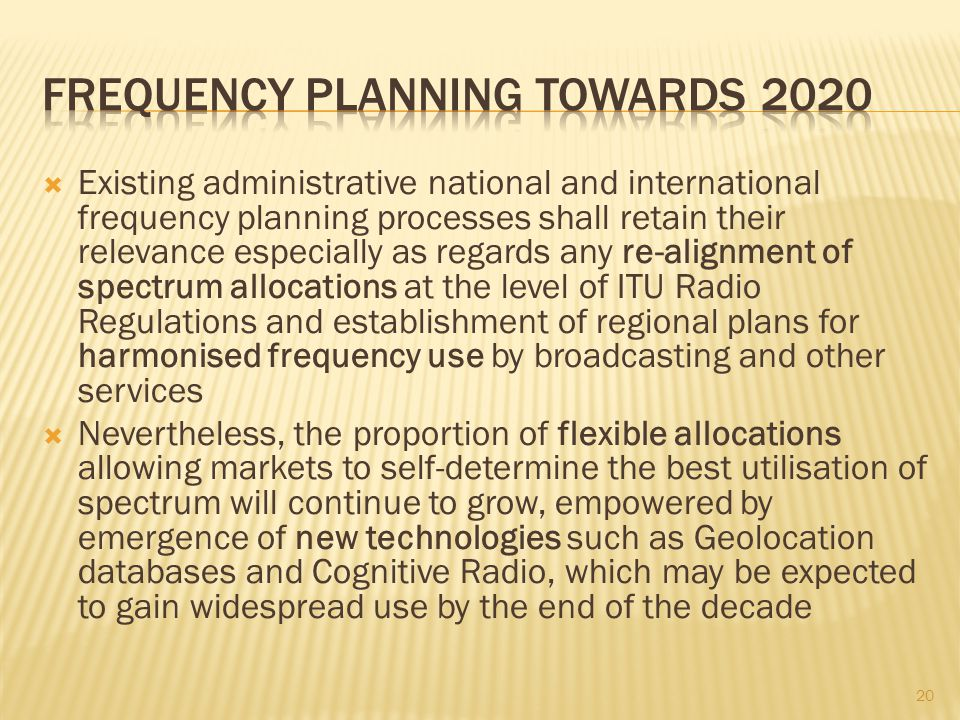 Existing administrative national and international frequency planning processes shall retain their relevance especially as regards any re-alignment of
