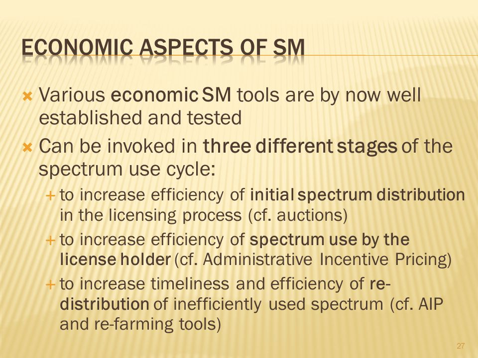 Various economic SM tools are by now well established and tested Can be invoked in three different stages of the spectrum use cycle: to increase effic