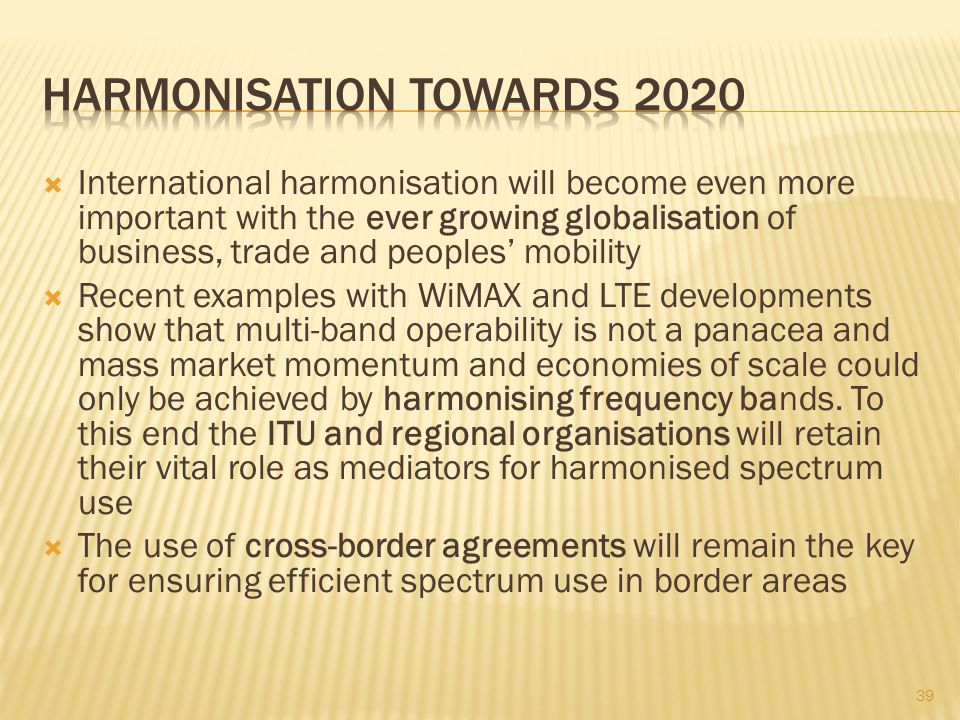 International harmonisation will become even more important with the ever growing globalisation of business, trade and peoples mobility Recent example