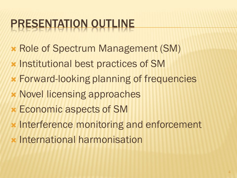 Role of Spectrum Management (SM) Institutional best practices of SM Forward-looking planning of frequencies Novel licensing approaches Economic aspects of SM Interference monitoring and enforcement International harmonisation 35