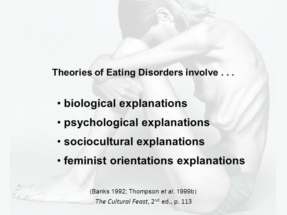 biological explanations psychological explanations sociocultural explanations feminist orientations explanations Theories of Eating Disorders involve...