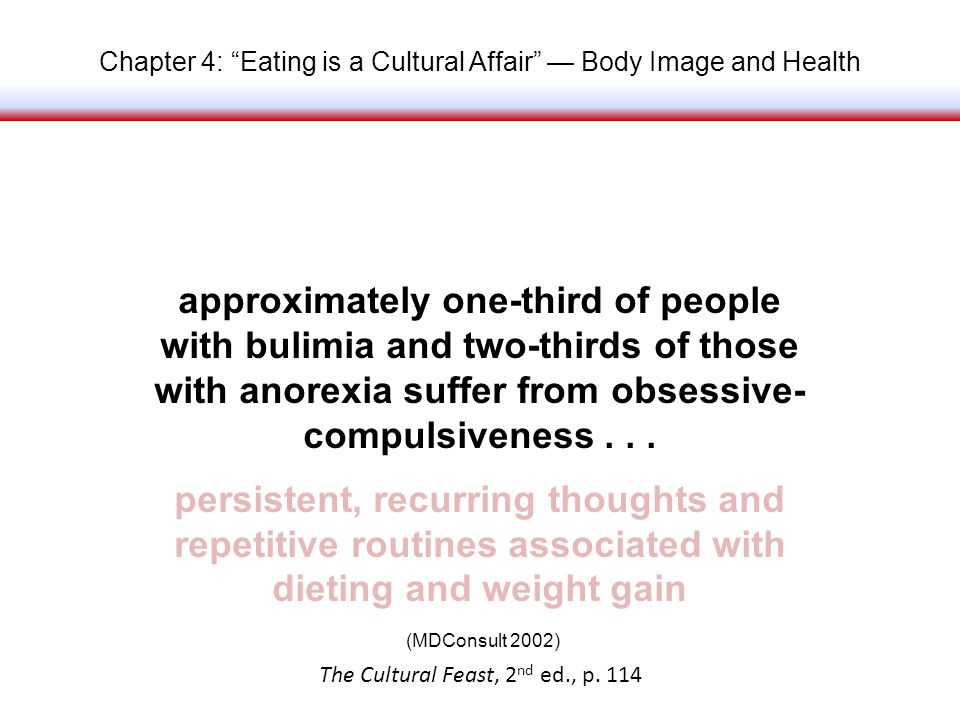 Chapter 4: Eating is a Cultural Affair Body Image and Health approximately one-third of people with bulimia and two-thirds of those with anorexia suffer from obsessive- compulsiveness...