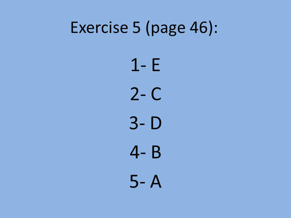 Exercise 5 (page 46): 1- E 2- C 3- D 4- B 5- A