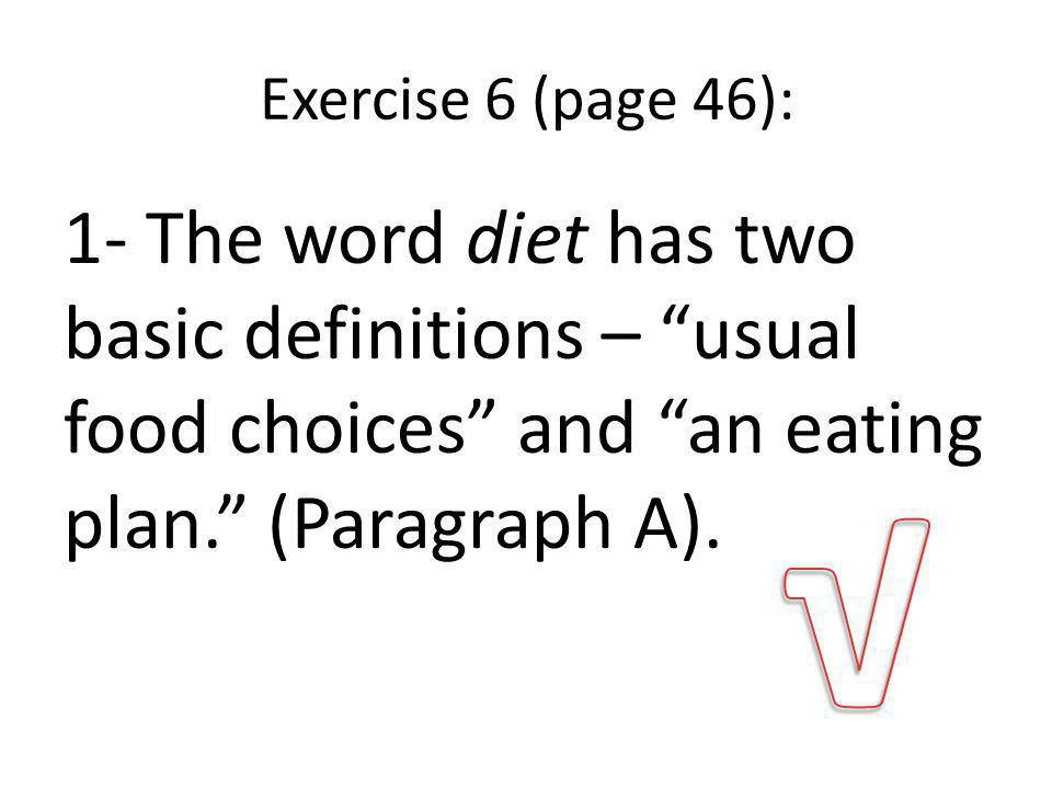 Exercise 6 (page 46): 1- The word diet has two basic definitions – usual food choices and an eating plan.