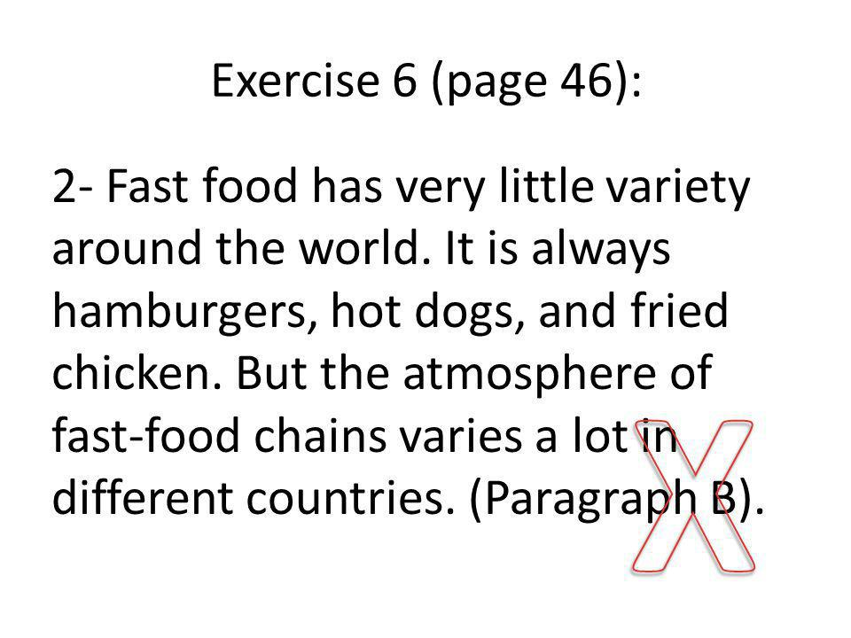 Exercise 6 (page 46): 2- Fast food has very little variety around the world.