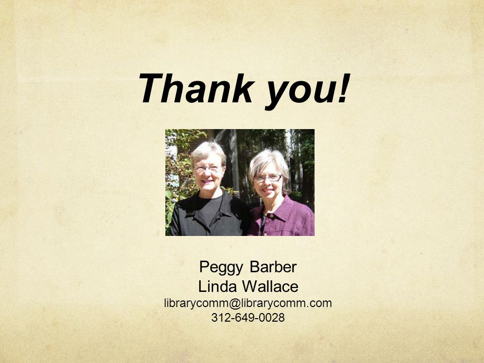 Thank you! Peggy Barber Linda Wallace librarycomm@librarycomm.com 312-649-0028