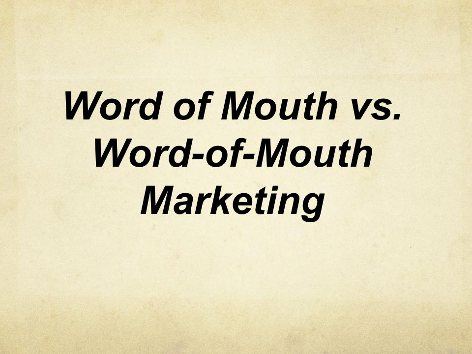 Word of Mouth vs. Word-of-Mouth Marketing