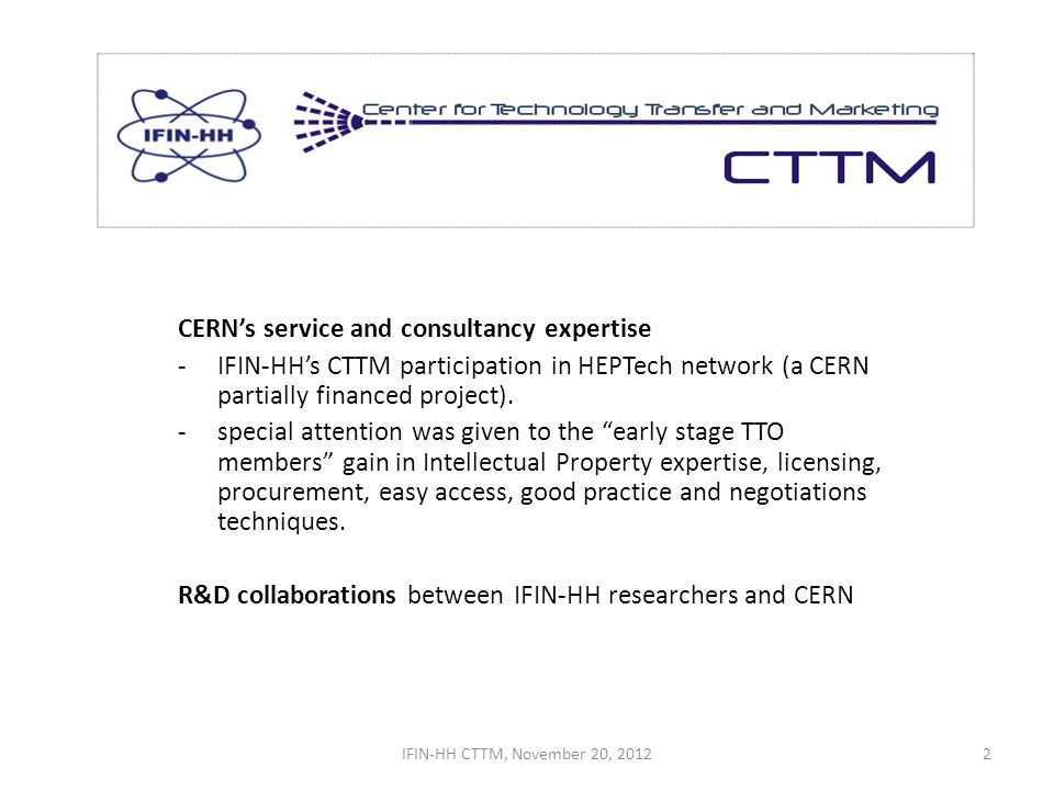 CERNs service and consultancy expertise -IFIN-HHs CTTM participation in HEPTech network (a CERN partially financed project).