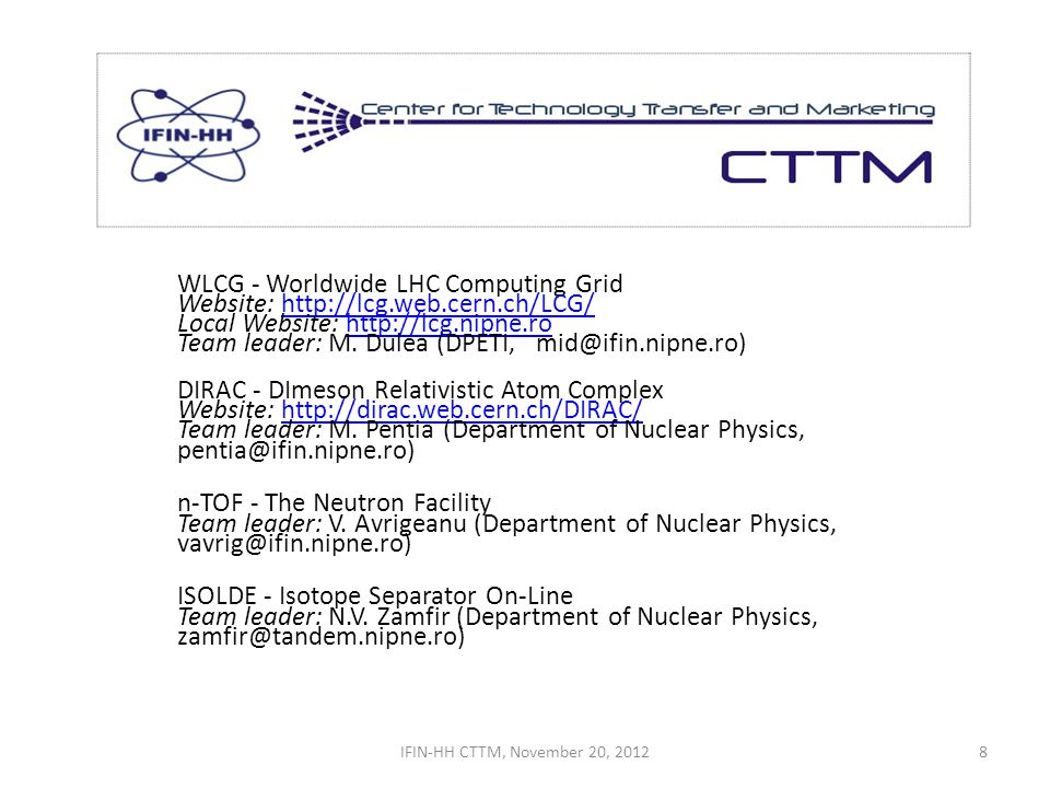 WLCG - Worldwide LHC Computing Grid Website: http://lcg.web.cern.ch/LCG/ Local Website: http://lcg.nipne.ro Team leader: M.