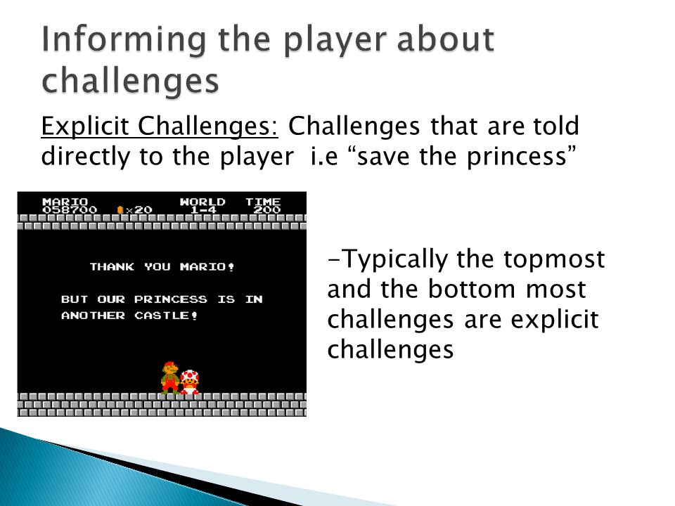 Explicit Challenges: Challenges that are told directly to the player i.e save the princess -Typically the topmost and the bottom most challenges are e