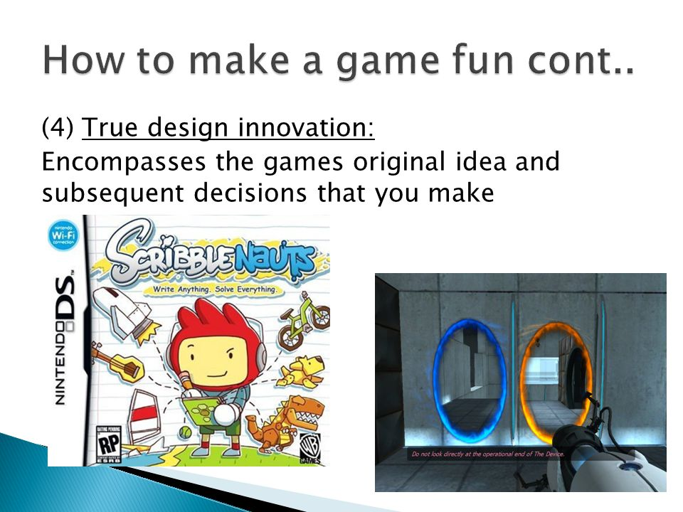 (4) True design innovation: Encompasses the games original idea and subsequent decisions that you make