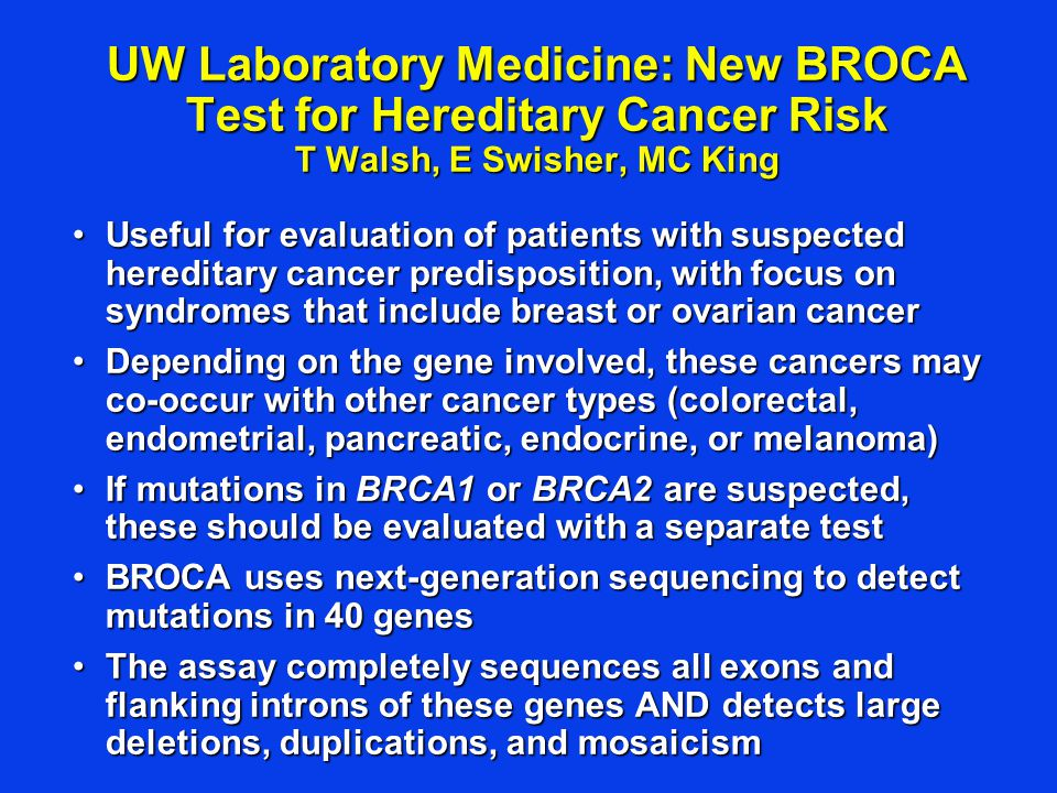 UW Laboratory Medicine: New BROCA Test for Hereditary Cancer Risk T Walsh, E Swisher, MC King Useful for evaluation of patients with suspected heredit