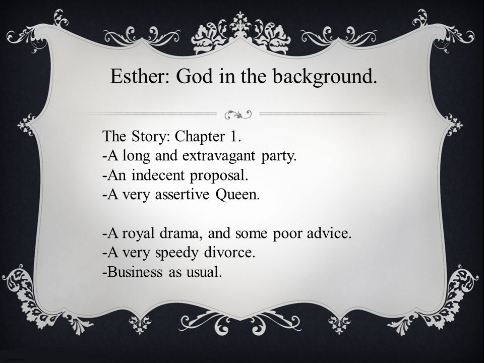 Esther: God in the background. The Story: Chapter 1.