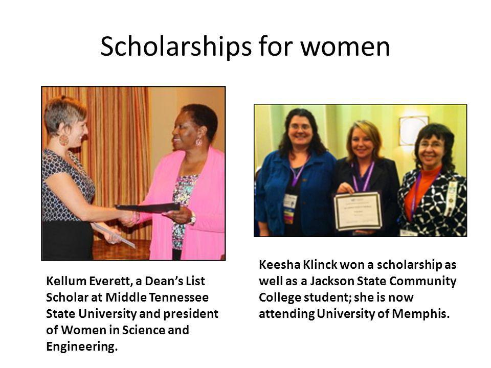 Scholarships for women Kellum Everett, a Deans List Scholar at Middle Tennessee State University and president of Women in Science and Engineering. Ke