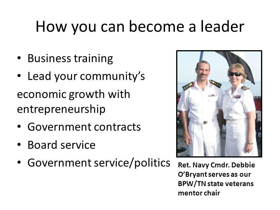 How you can become a leader Business training Lead your communitys economic growth with entrepreneurship Government contracts Board service Government service/politics Ret.