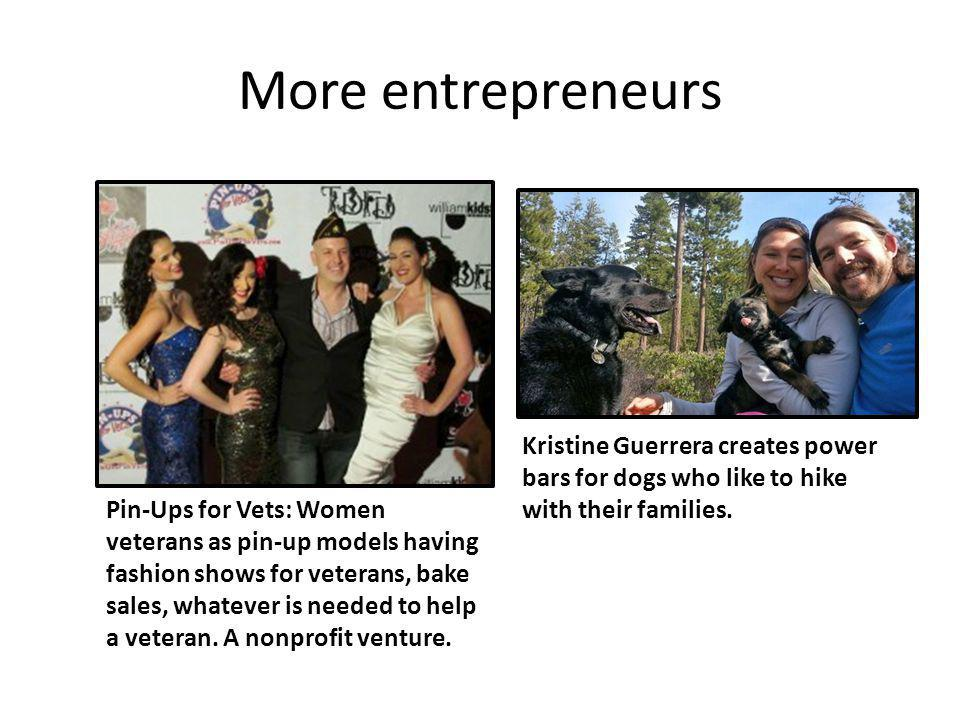 More entrepreneurs Pin-Ups for Vets: Women veterans as pin-up models having fashion shows for veterans, bake sales, whatever is needed to help a veteran.