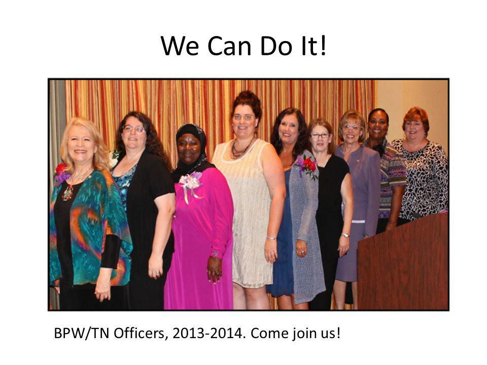 We Can Do It! BPW/TN Officers, 2013-2014. Come join us!