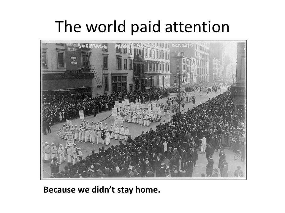 The world paid attention Because we didnt stay home.