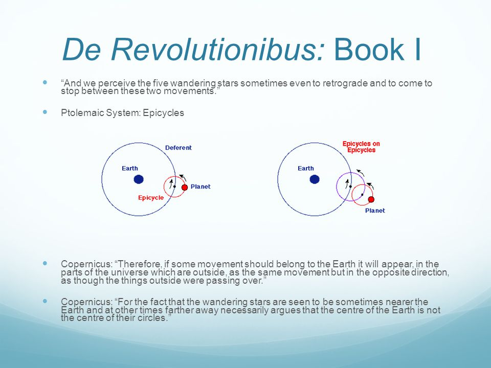 De Revolutionibus: Book I And we perceive the five wandering stars sometimes even to retrograde and to come to stop between these two movements. Ptole