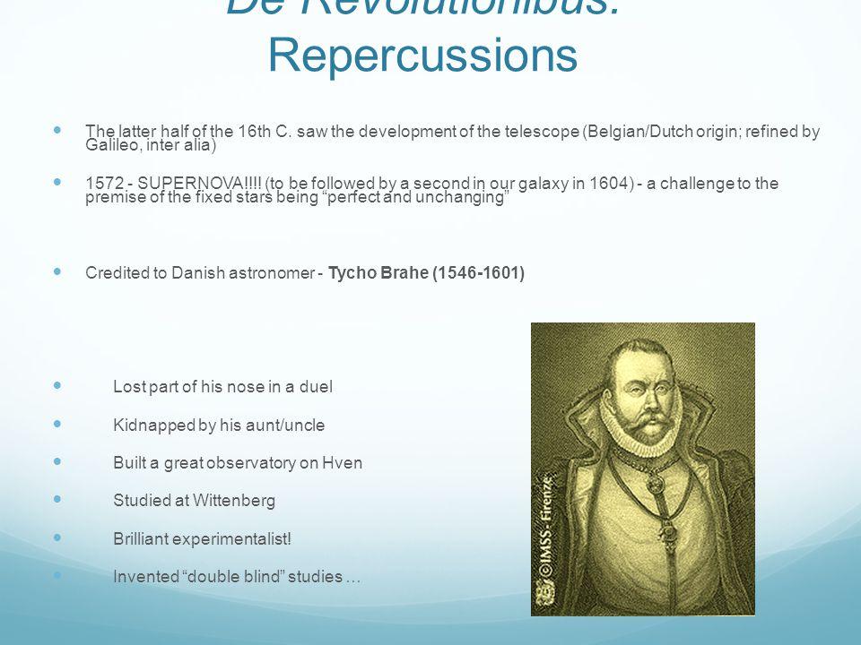 De Revolutionibus: Repercussions The latter half of the 16th C. saw the development of the telescope (Belgian/Dutch origin; refined by Galileo, inter