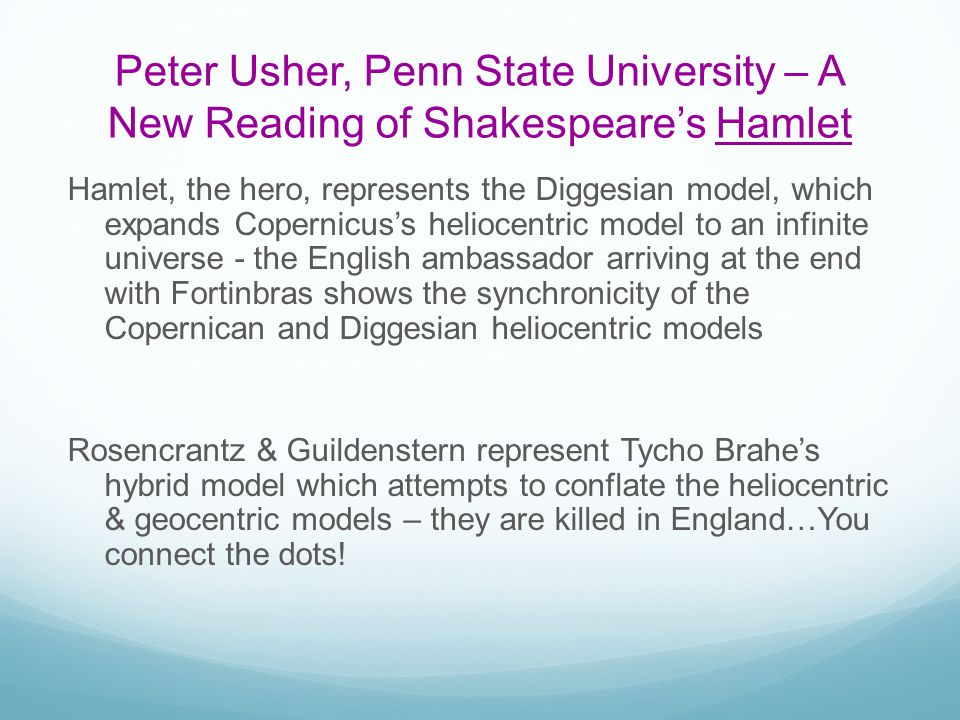 Peter Usher, Penn State University – A New Reading of Shakespeares Hamlet Hamlet, the hero, represents the Diggesian model, which expands Copernicuss