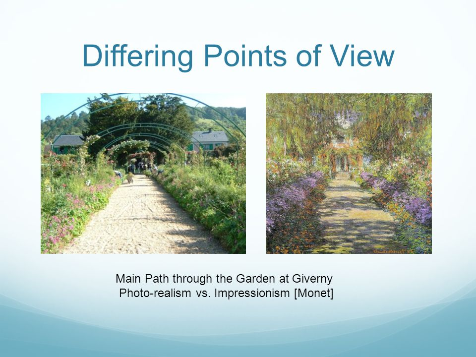 Differing Points of View Main Path through the Garden at Giverny Photo-realism vs. Impressionism [Monet]