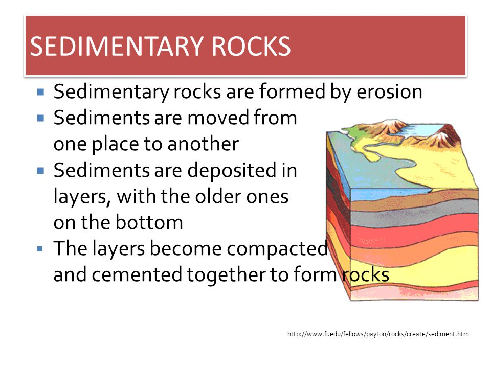 Sedimentary Rocks are formed at or near the Earths surface No heat and pressure is involved Usually occur in layers (Strata) Stratification – the process in which sedimentary rocks are arranged in layers