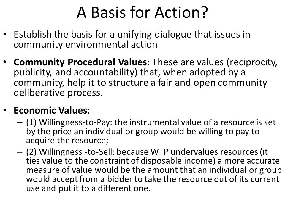 A Basis for Action? Establish the basis for a unifying dialogue that issues in community environmental action Community Procedural Values: These are v