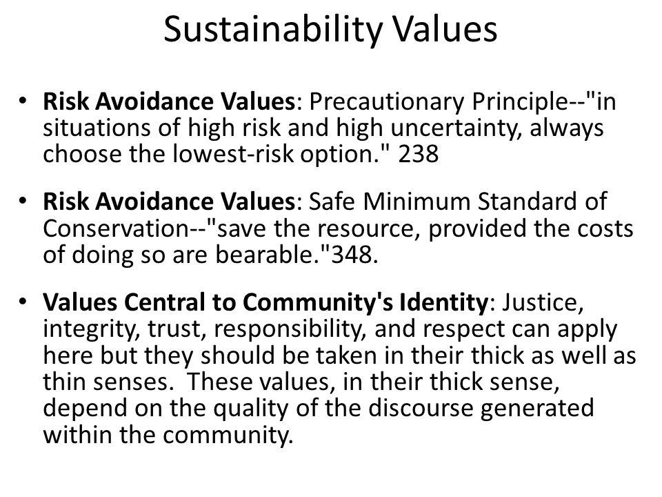Sustainability Values Risk Avoidance Values: Precautionary Principle--