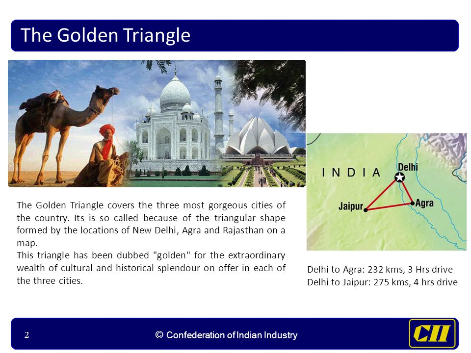 22 © Confederation of Indian Industry 2 The Golden Triangle The Golden Triangle covers the three most gorgeous cities of the country.