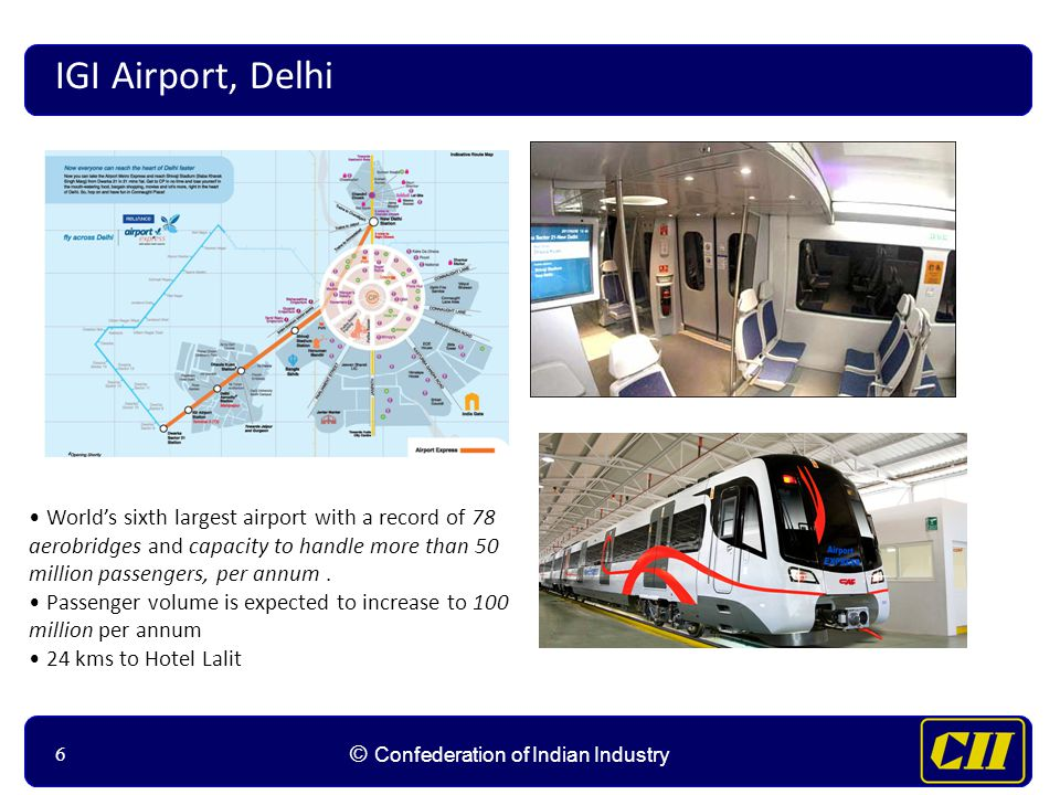 66 © Confederation of Indian Industry 6 IGI Airport, Delhi Worlds sixth largest airport with a record of 78 aerobridges and capacity to handle more than 50 million passengers, per annum.
