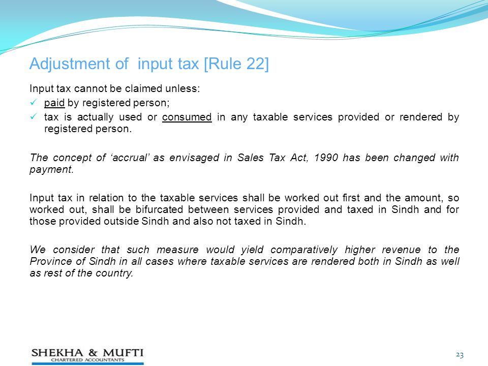 Adjustment of input tax [Rule 22] Input tax cannot be claimed unless: paid by registered person; tax is actually used or consumed in any taxable servi