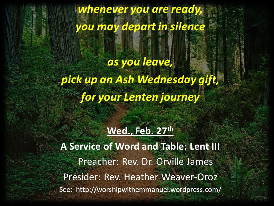 whenever you are ready, you may depart in silence as you leave, pick up an Ash Wednesday gift, for your Lenten journey Wed., Feb.