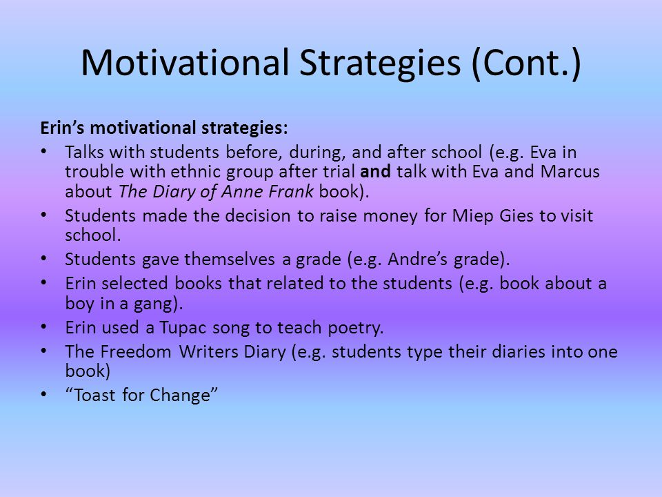 Motivational Strategies (Cont.) Erins motivational strategies: Talks with students before, during, and after school (e.g.