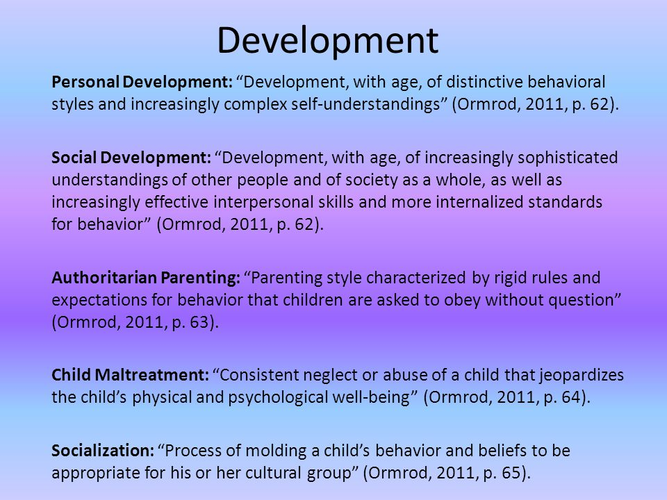 Development Personal Development: Development, with age, of distinctive behavioral styles and increasingly complex self-understandings (Ormrod, 2011, p.